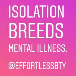 Isolation Breeds Mental Illness©