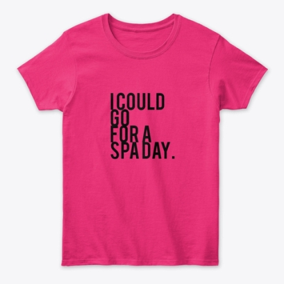 I COULD GO FOR A SPA DAY. - FUSCHIA